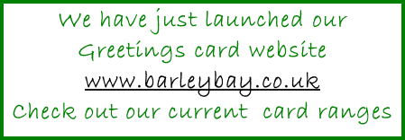 We have just launched our Greetings card website www.barleybay.co.uk Check out our current  card ranges